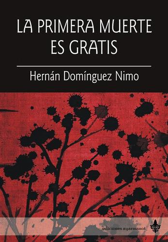 Imagen 1 de 1 de La Primera Muerte Es Gratis, Hernán D. Nimo - Ed Ayarmanot