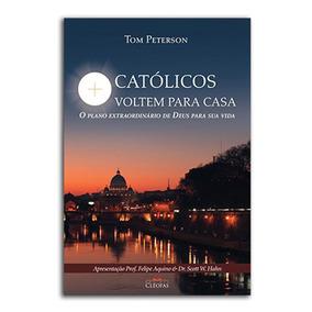 Livro Católicos Voltem Para Casa/ Tom Peterson