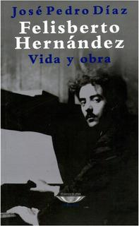 Felisberto Hernández Vida Y Obra, Ed. Cuenco De Plata