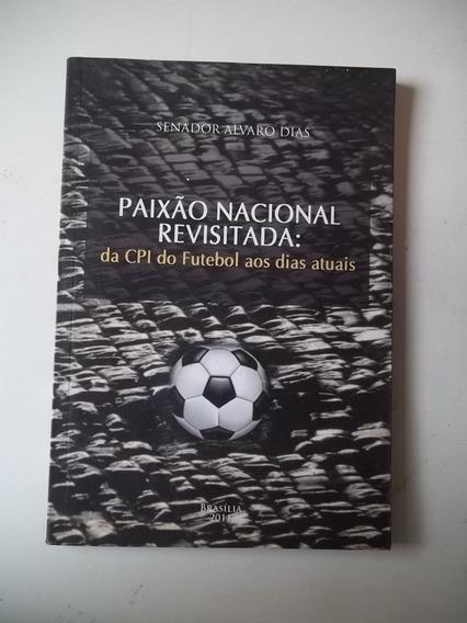 Livro - Paixao Nacional Revisitada - Senador Alvaro Dias