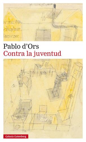 Imagen 1 de 3 de Contra La Juventud, Pablo D'ors, Ed. Galaxia Gutenberg