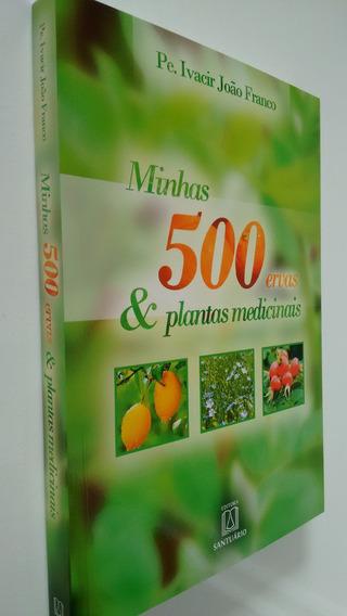 Livro Minhas 500 Ervas E Plantas Medicinais Fitoterapêutico