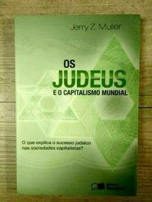 Os Judeus E O Capitalismo Mundial Jerry Z. Muller