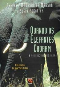Quando Os Elefantes Choram - A Vida Emocional Dos Animais