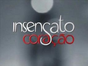 Novela Insensato Coração - 77 Dvds