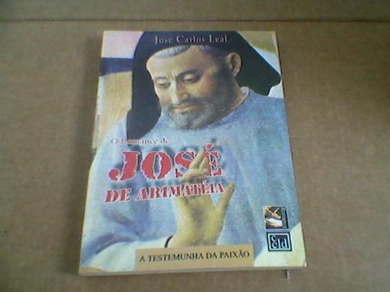 Livro O Romance De José De Arimatéia - José Carlos Leal.