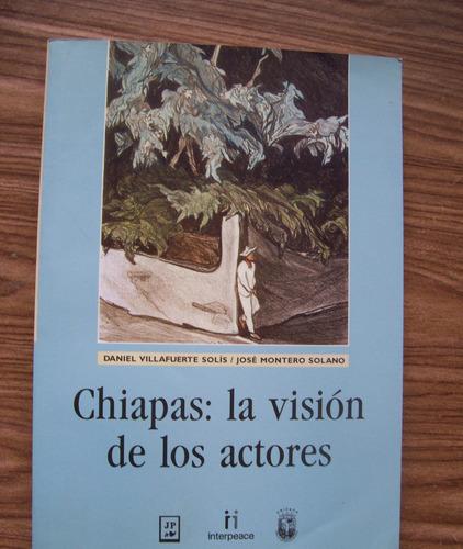 Chiapas,la Visión De Los Actores-daniel Villafuerte-unicach