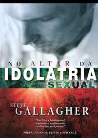 Kit 10 Livros / No Altar Da Idolatria Sexual / Ed. Propósito