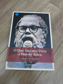 Livro O Que Sócrates Diria A Woody Allen - Juan A. Rivera