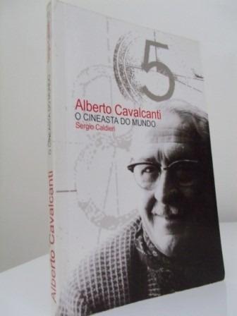 Alberto Cavalcanti: Cineasta Do Mundo - Sergio Caldieri
