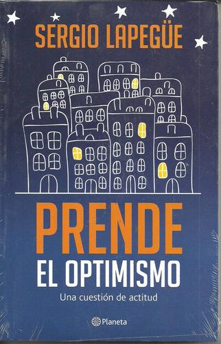 Prende El Optimismo - Sergio Lapegüe - Editorial Planeta