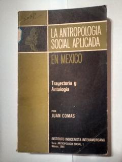 Juan Comas - La Antropología Social Aplicada En México