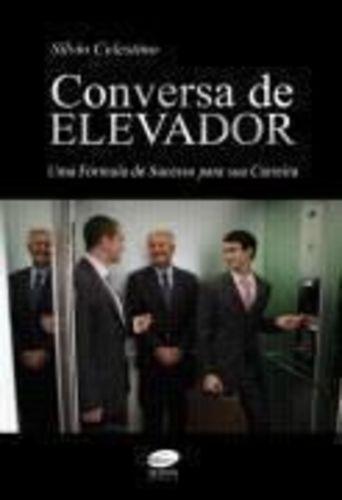 Conversa De Elevador: Uma Fórmula De Sucesso Para Sua Car...