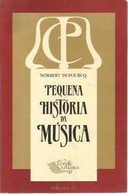 Pequena História Da Música - Norbert Dufourcq