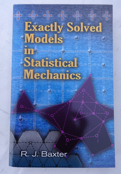 Exactly Solved Models In Statiscal Mechanics - Baxter - 2007