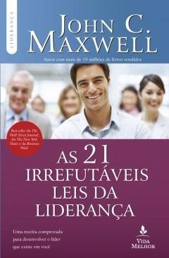 As 21 Irrefutáveis Leis Da Liderança / Ed. Vida Melhor