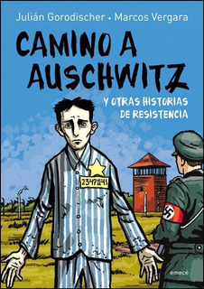 Camino A Auschwitz - Julian Gorodischer / Marcos Vergara