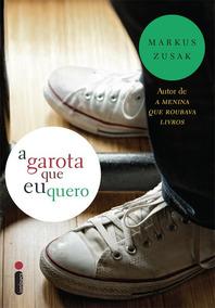 Livro A Garota Que Eu Quero - Markus Zusak - Lacrado Barato