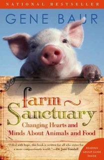 Farm Sanctuary: Cambiando Corazones Y Mentes Sobre Los Anima