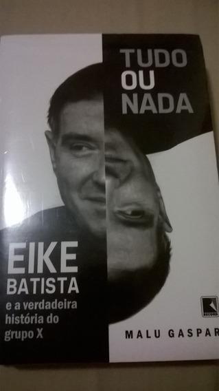 Eike Batista E A Verdadeira História Do Grpo X - Malu Gaspar