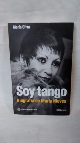 Imagen 1 de 5 de Soy Tango Biografia De Maria Nieves  Maria Oliva Ed Planeta