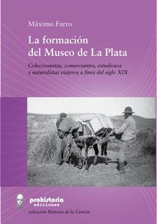La Formación Del Museo De La Plata - Farro - Prohistoria