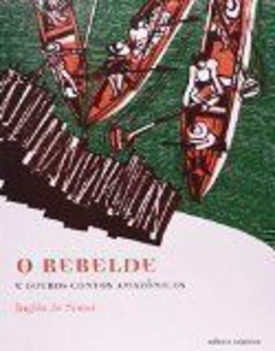 O Rebelde E Outros Contos Amazônicos - Coleção Literatura...