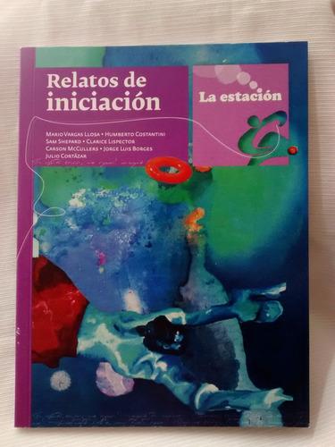 Imagen 1 de 2 de Relatos De Iniciacion Vargas Llosa Borges  Etc  La Estacion