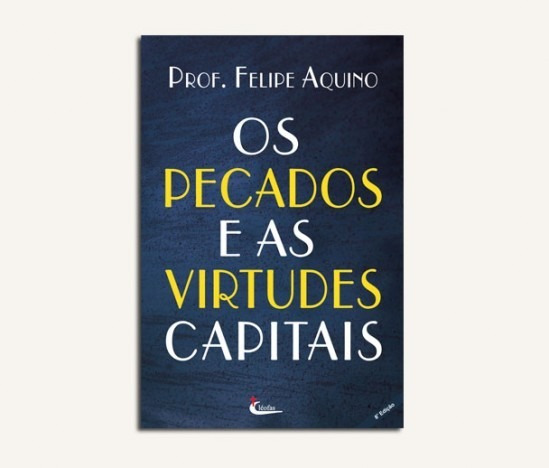 Os Pecados E As Virtudes Capitais - Prof. Felipe Aquino