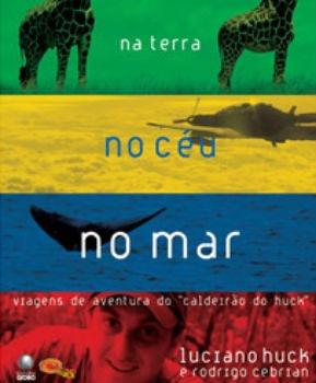 Livro Na Terra No Céu No Mar - Caldeirão Do Huck + Brinde.