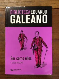 Ser Como Ellos Y Otros Artículos - Galeano - Siglo Xxi