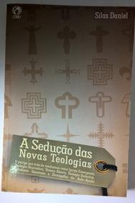 A Sedução Das Novas Teologias - Silas Daniel(frete Grátis)
