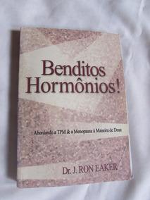 Benditos Hormônios - Abordando A Tpm E Outros- J. Ron Eaker