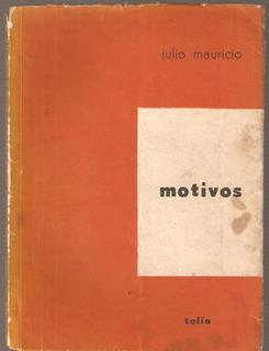 Motivos - Teatro - Julio Mauricio Ed. Talia Bs As 1964