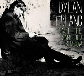 Cd Dylan Leblanc - Cast The Same Old Shadow / Digip (991876)