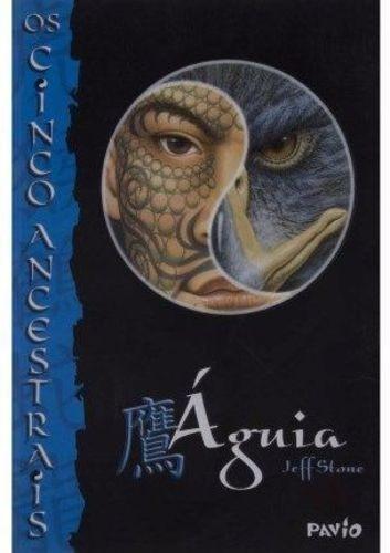 Livro Os Cinco Ancestrais - Águia - Jeff Stone (novo)