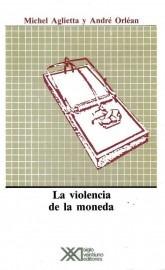 La Violencia De La Moneda, Aglietta, Ed. Sxxi