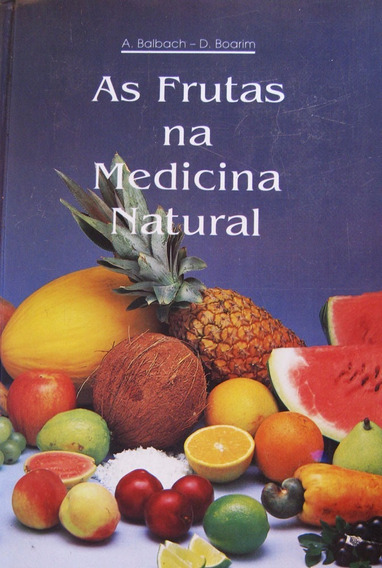 As Frutas Na Medicina Natural - A. Balbach - D. Boarim