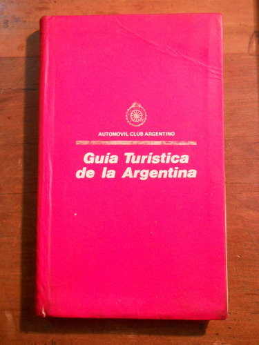 Guia Turistica De La Argentina1978. Automovil Club Argentino