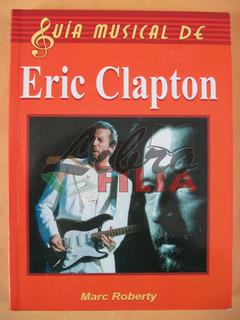 Guía Musical De Eric Clapton - Marc Roberty (2002)