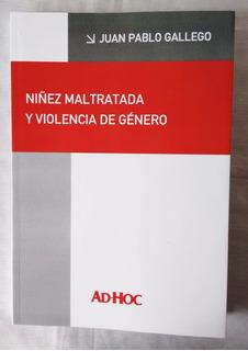 Gallego, Juan Pablo - Niñez Maltratada Y Violencia De Género