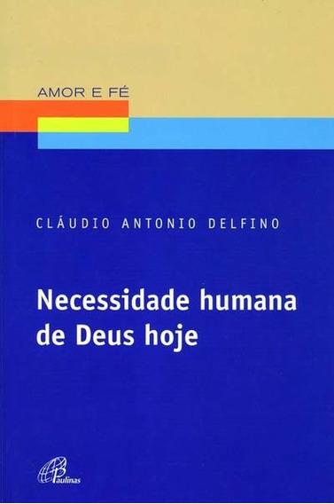 Necessidade Humana De Deus Hoje Amor E Fé - Igreja Catolica