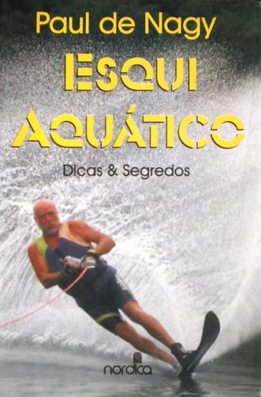 Esqui Aquático Dicas & Segredos Paul De Nagy Livro Saldão
