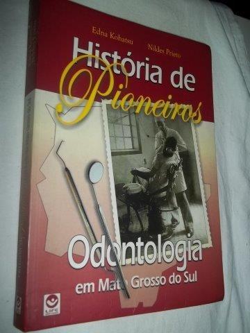 * Livro História Pioneiros Odontologia Em Mato Grosso Do Sul