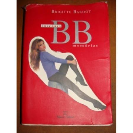 Brigitte Bardot - Iniciais Bb: Memórias - Autobiografia Rara