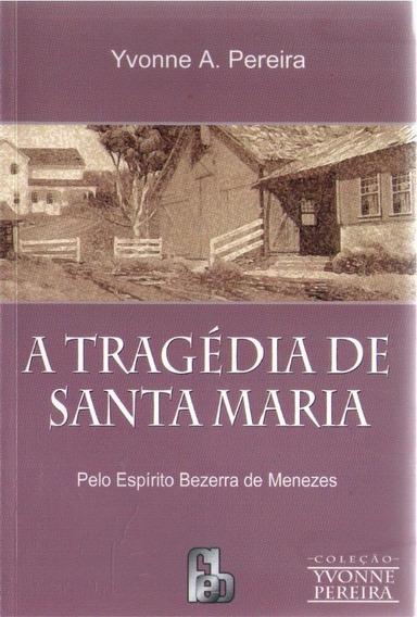 A Tragédia De Santa Maria - Yvonne A. Pereira
