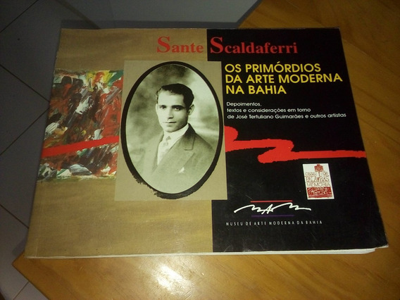 Sante Scaldaferri Os Primórdios Da Arte Moderna Na Bahia #