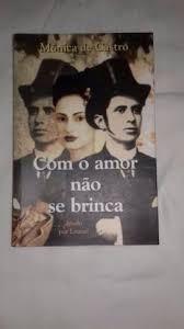Com O Amor Não Se Brinca - Mônica De Castro