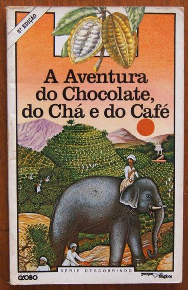 Livro A Aventura Do Chocolate, Do Chá E Do Café Descobrindo