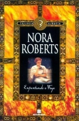 Livro Enfrentando O Fogo - Trilogia Da Magia 3 Nora Roberts